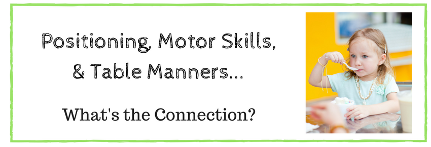 Positioning, Motor Skills & Table Manners – What's the Connection?