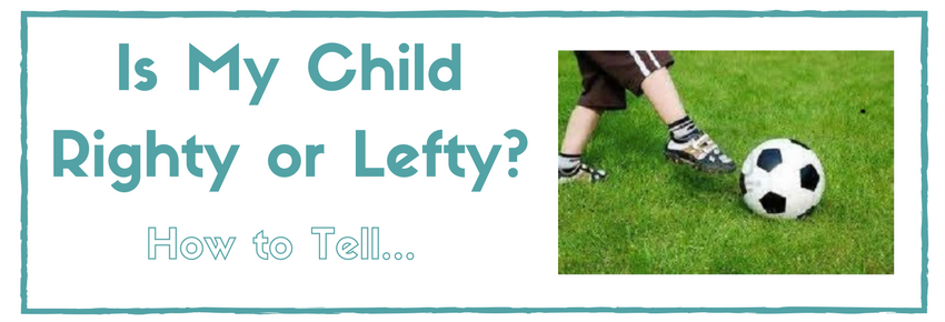 Is my child Righty or Lefty?  How to tell…