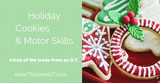 Holiday Cookies & Motor Skills for your OT kid