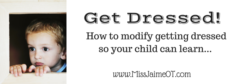 """""""Get Dressed!"""" How to modify your child's dressing routine"""