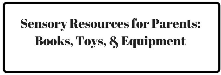 Sensory Resources for Parents: Books, Toys, Equipment