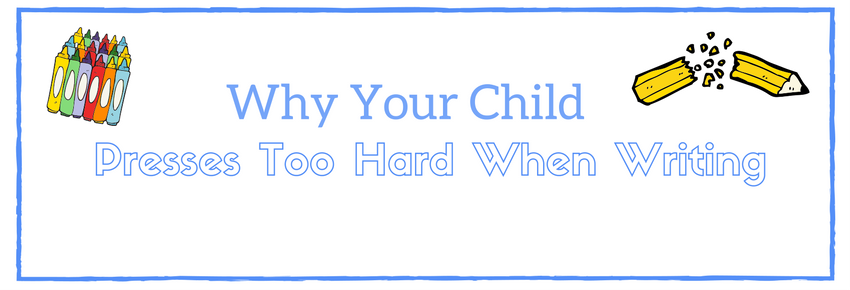 How To Help A Child That Uses Too Much Pressure When Writing