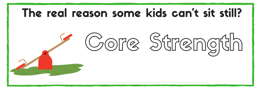 The real reason your students can't sit still…Poor Core Strength!