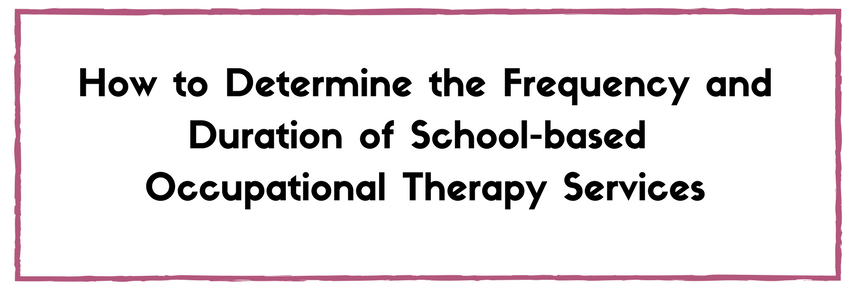 How to Determine the Frequency and Duration of School-based Occupational Therapy Services