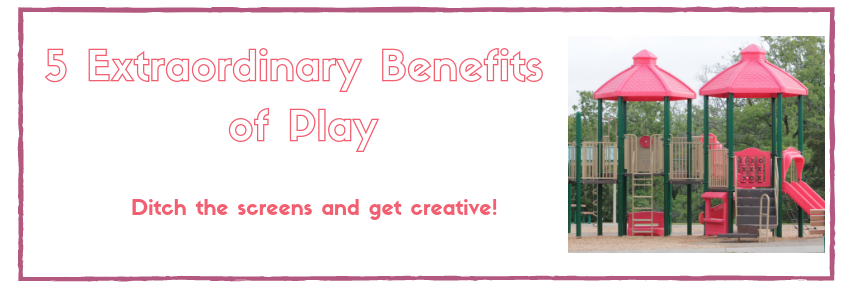 5 Reasons to Ditch the Screens and PLAY!