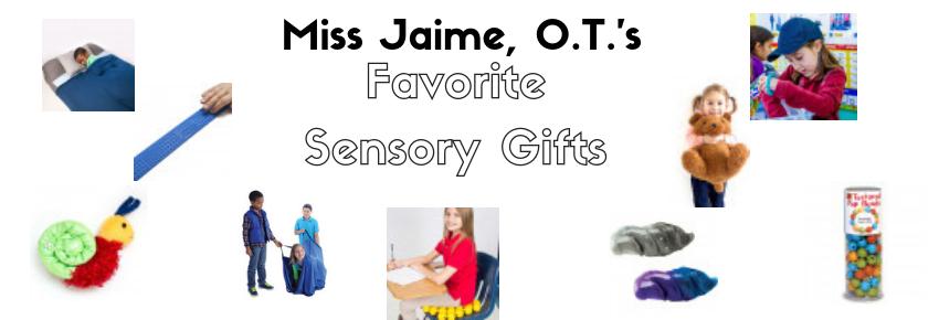 Miss Jaime, O.T.'s Favorite Sensory Gifts 2018!