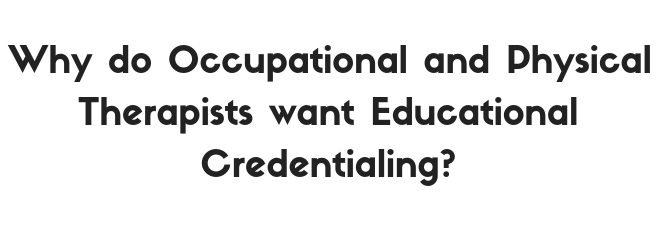 Why do Occupational Therapists want Educational Credentialing?